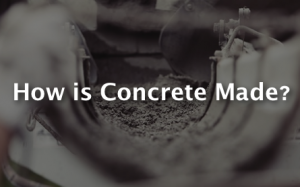 How is Concrete Made?